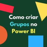 Como criar grupos e compartimentos no Power BI